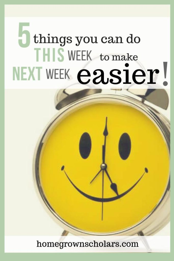 5 Things You Can do THIS Week to Make NEXT Week Easier!